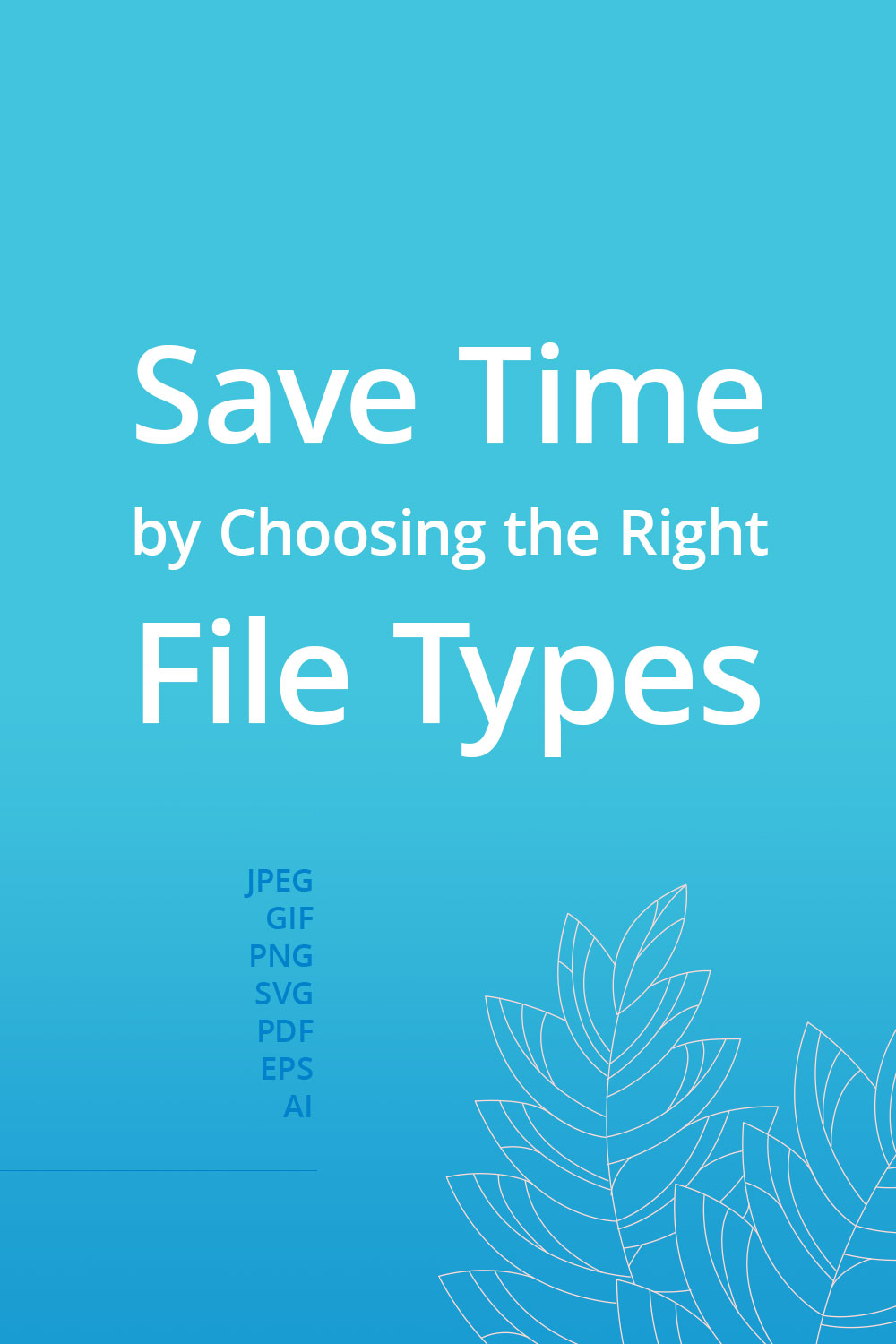 Save time by choosing the right file types